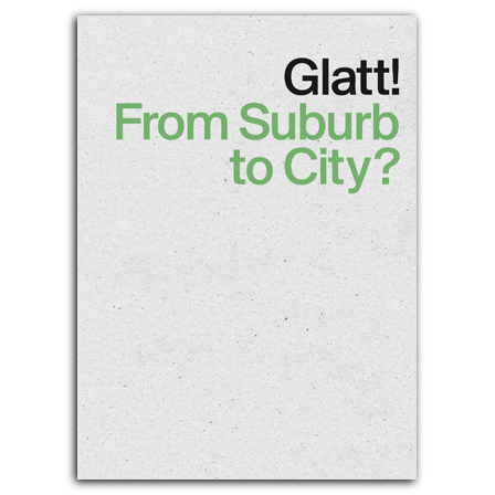 Glatt! From Suburb to City?